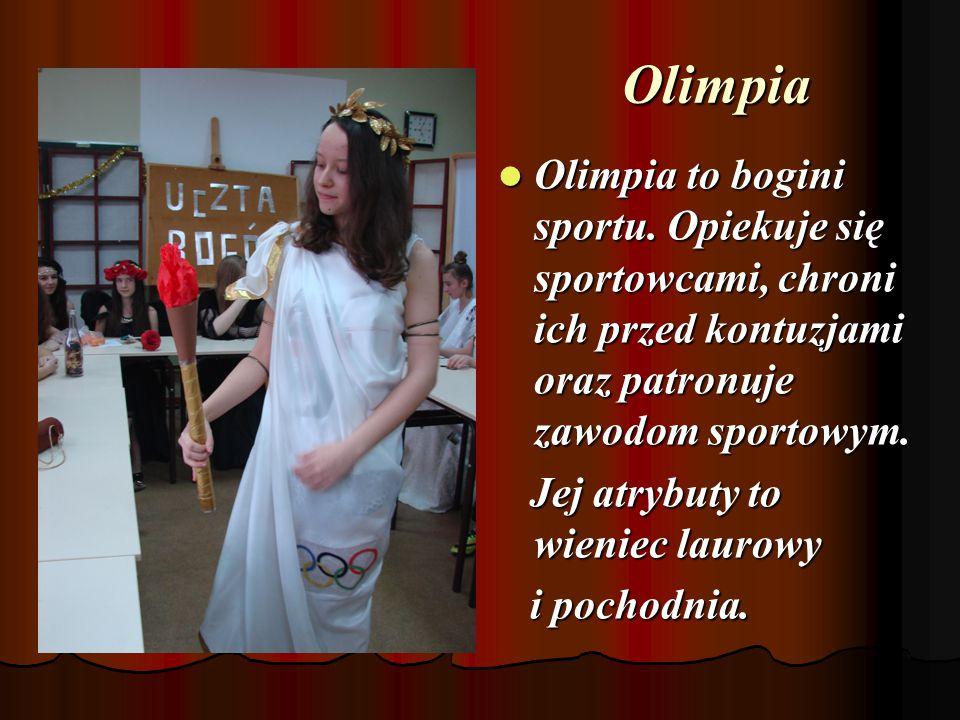 Olimpia Olimpia to bogini sportu. Opiekuje się sportowcami, chroni ich przed kontuzjami oraz patronuje zawodom sportowym.