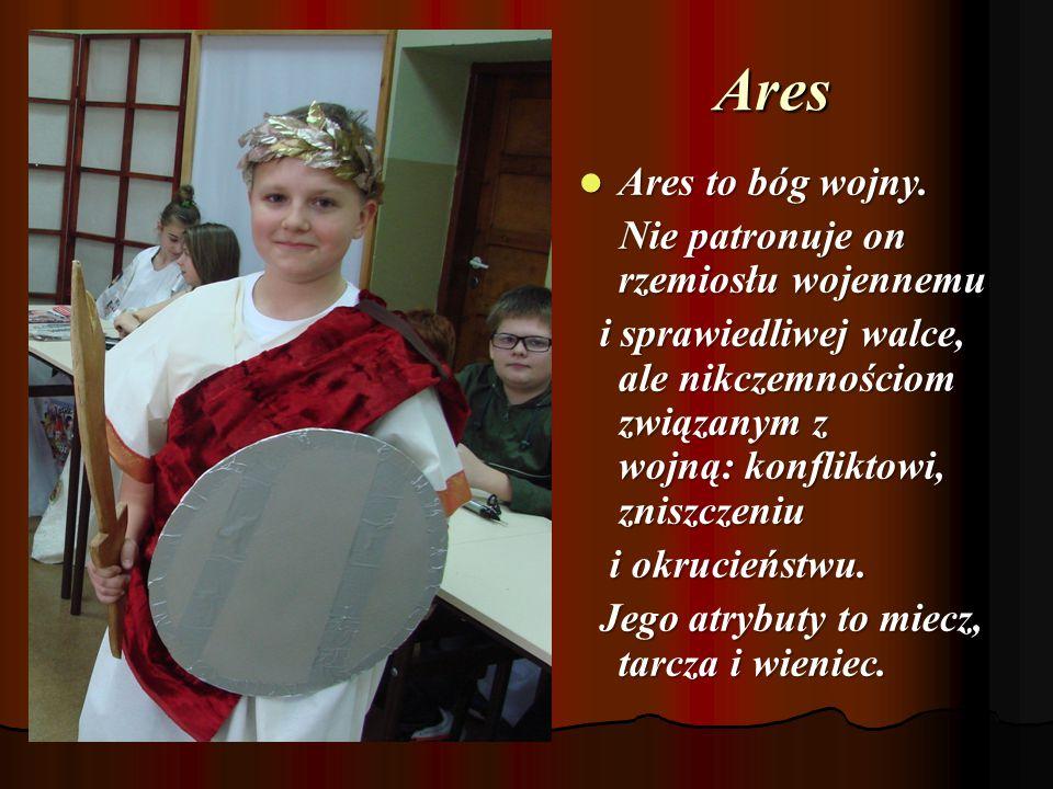 Ares Ares to bóg wojny. Nie patronuje on rzemiosłu wojennemu