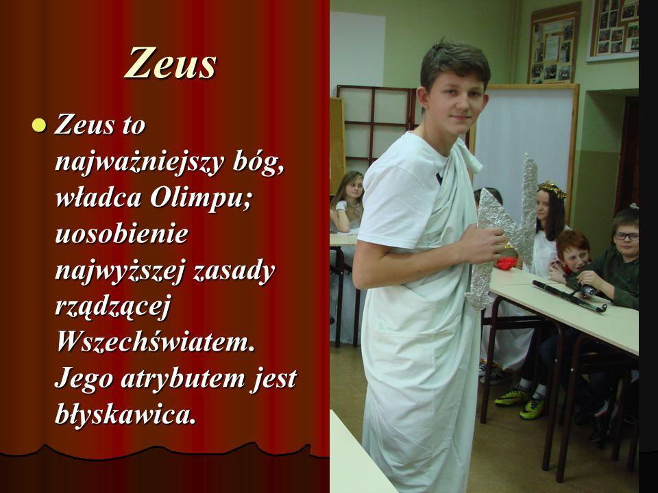 Zeus Zeus to najważniejszy bóg, władca Olimpu; uosobienie najwyższej zasady rządzącej Wszechświatem.