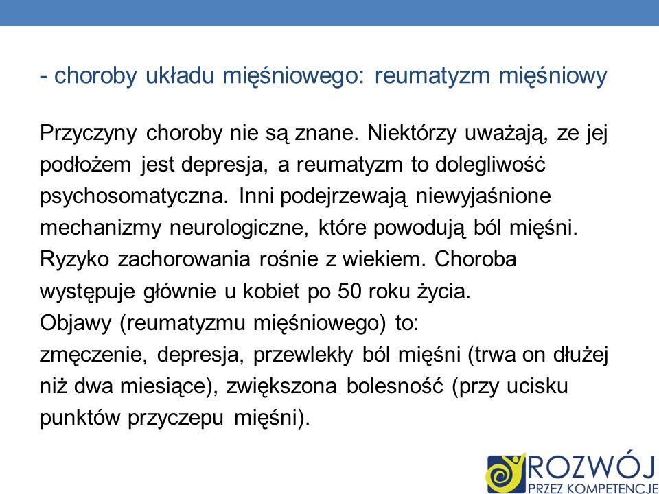- choroby układu mięśniowego: reumatyzm mięśniowy