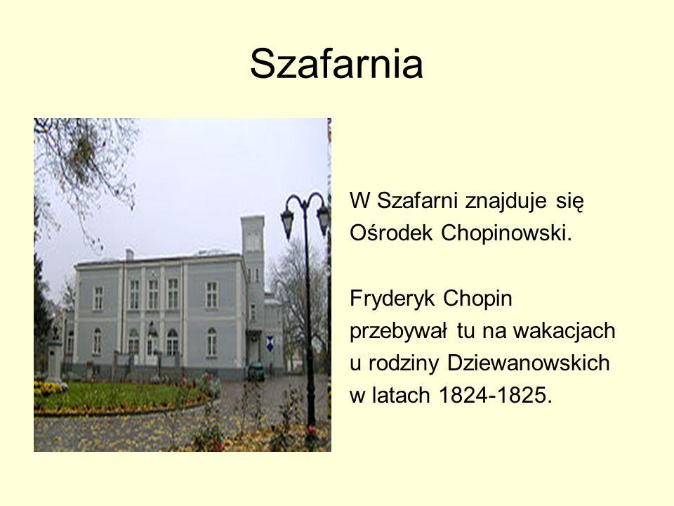 Szafarnia W Szafarni znajduje się Ośrodek Chopinowski. Fryderyk Chopin