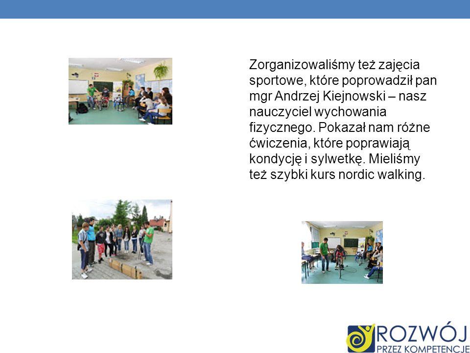 Zorganizowaliśmy też zajęcia sportowe, które poprowadził pan mgr Andrzej Kiejnowski – nasz nauczyciel wychowania fizycznego.