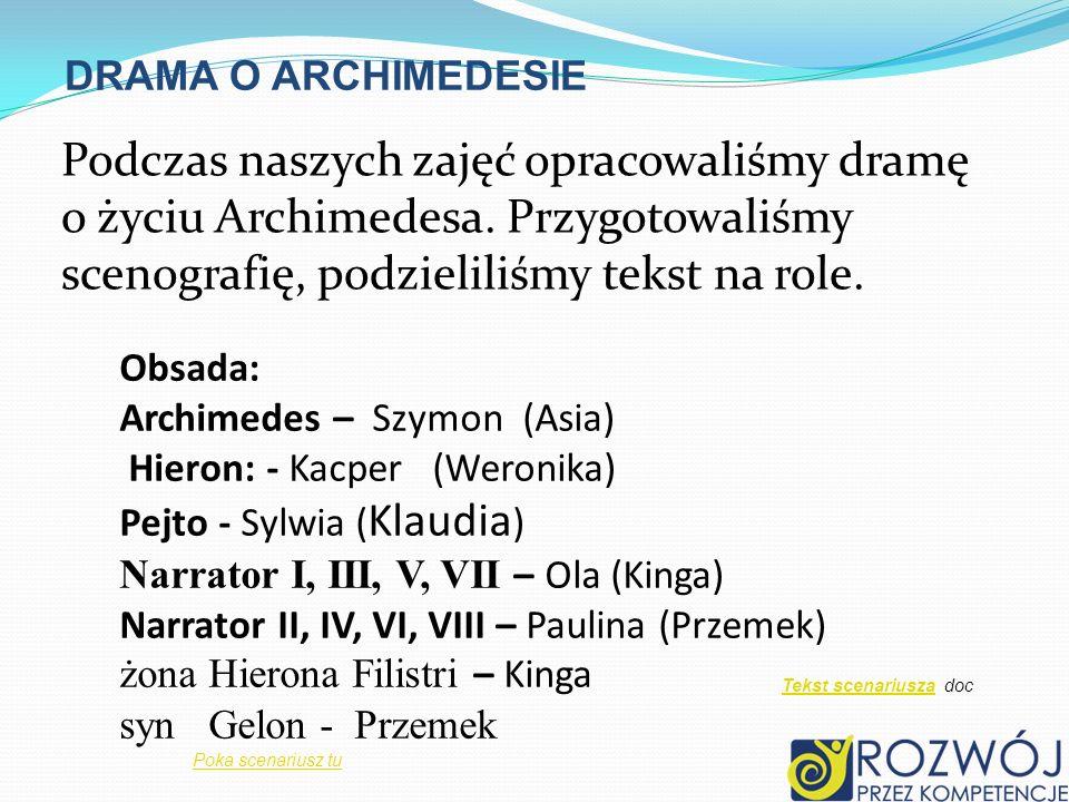 DRAMA O ARCHIMEDESIE Podczas naszych zajęć opracowaliśmy dramę o życiu Archimedesa. Przygotowaliśmy scenografię, podzieliliśmy tekst na role.