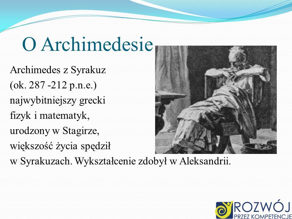 O Archimedesie Archimedes z Syrakuz (ok. 287 -212 p.n.e.)