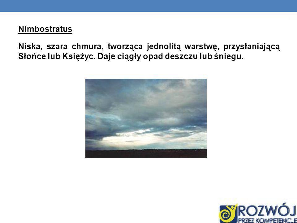 Nimbostratus Niska, szara chmura, tworząca jednolitą warstwę, przysłaniającą Słońce lub Księżyc.