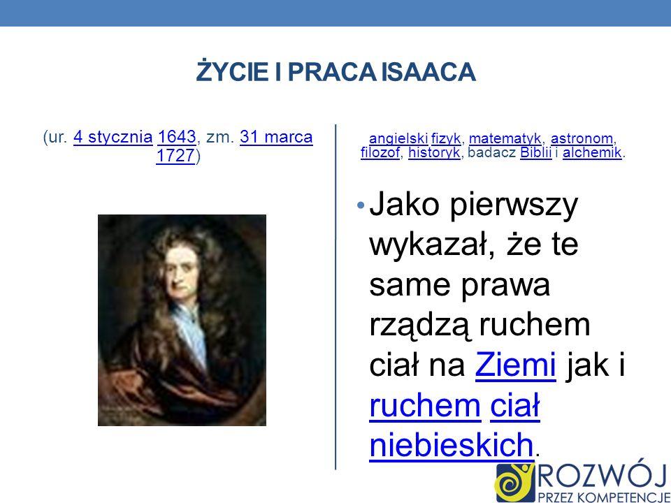 Życie i praca isaaca (ur. 4 stycznia 1643, zm. 31 marca 1727) angielski fizyk, matematyk, astronom, filozof, historyk, badacz Biblii i alchemik.