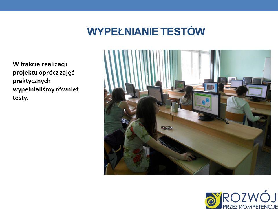 Wypełnianie Testów W trakcie realizacji projektu oprócz zajęć praktycznych wypełnialiśmy również testy.