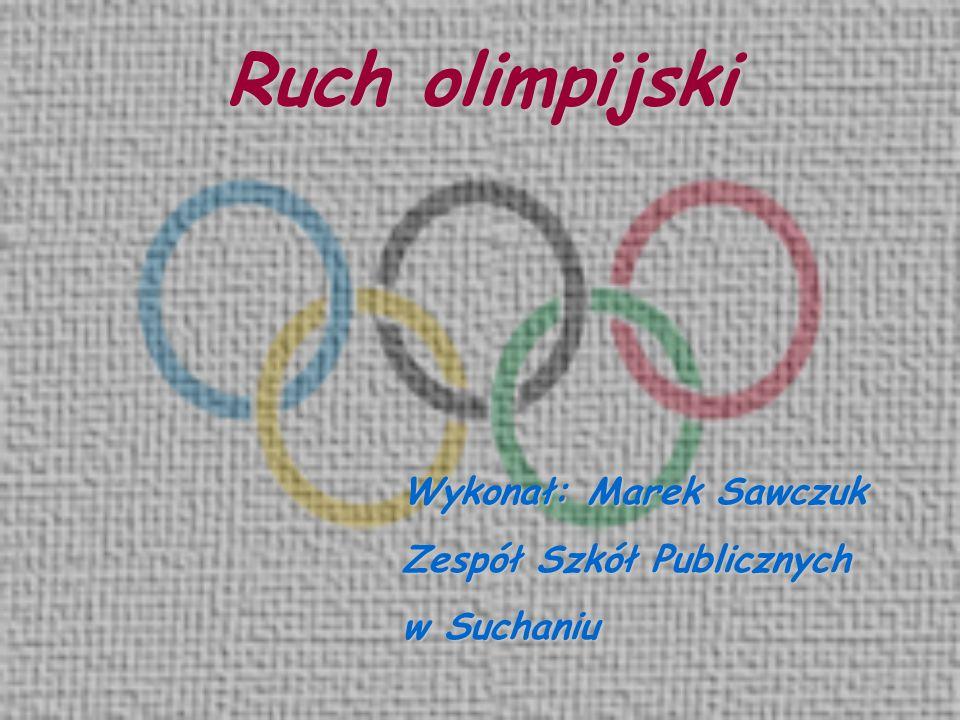 Ruch olimpijski Wykonał: Marek Sawczuk Zespół Szkół Publicznych
