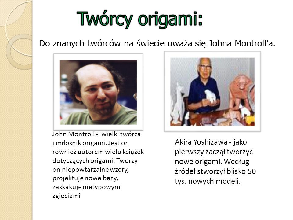 Twórcy origami: Do znanych twórców na świecie uważa się Johna Montroll'a.