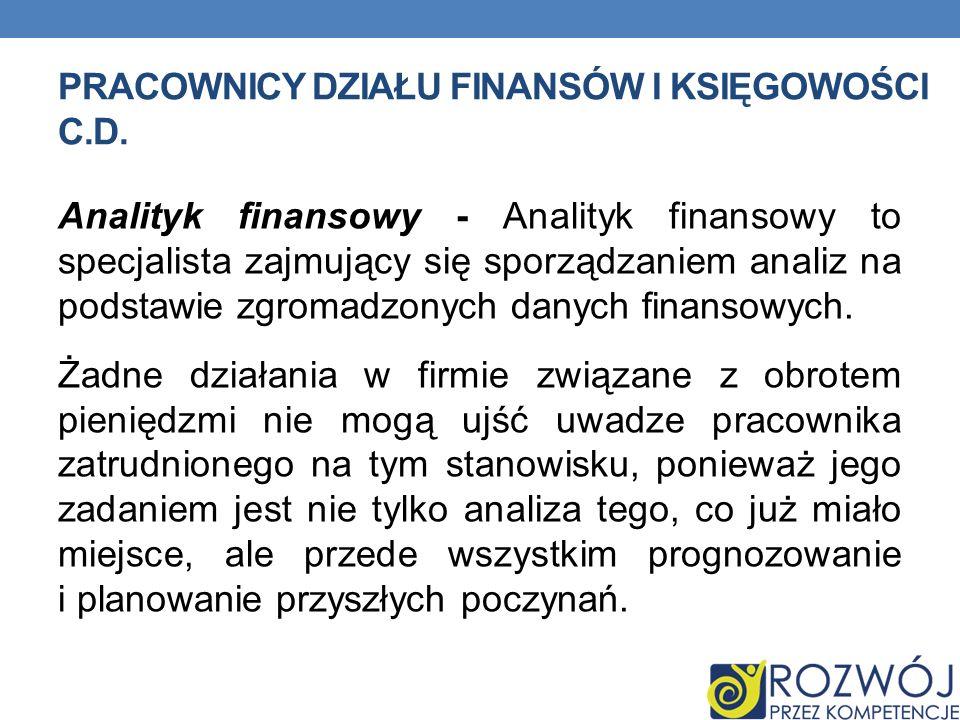Pracownicy działu finansów i księgowości c.d.