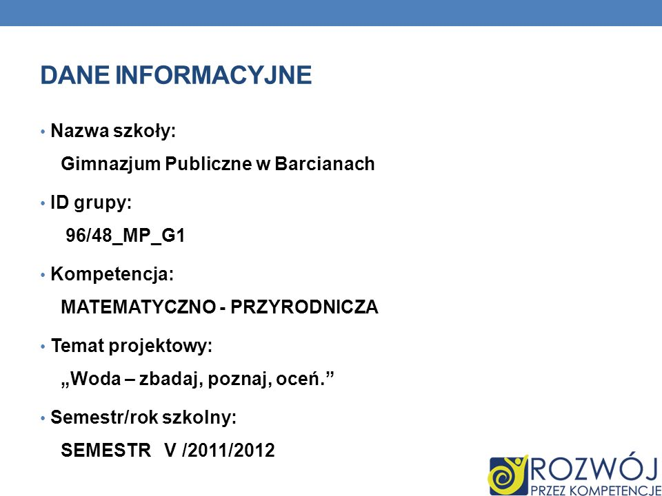 Dane INFORMACYJNE Nazwa szkoły: Gimnazjum Publiczne w Barcianach