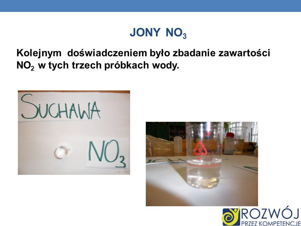 Jony NO3 Kolejnym doświadczeniem było zbadanie zawartości NO2 w tych trzech próbkach wody.