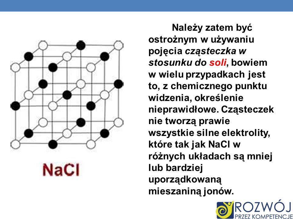 Należy zatem być ostrożnym w używaniu pojęcia cząsteczka w stosunku do soli, bowiem w wielu przypadkach jest to, z chemicznego punktu widzenia, określenie nieprawidłowe.