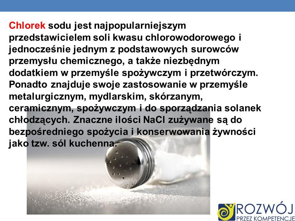 Chlorek sodu jest najpopularniejszym przedstawicielem soli kwasu chlorowodorowego i jednocześnie jednym z podstawowych surowców przemysłu chemicznego, a także niezbędnym dodatkiem w przemyśle spożywczym i przetwórczym.