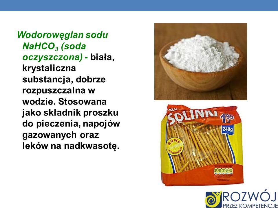 Wodorowęglan sodu NaHCO3 (soda oczyszczona) - biała, krystaliczna substancja, dobrze rozpuszczalna w wodzie.