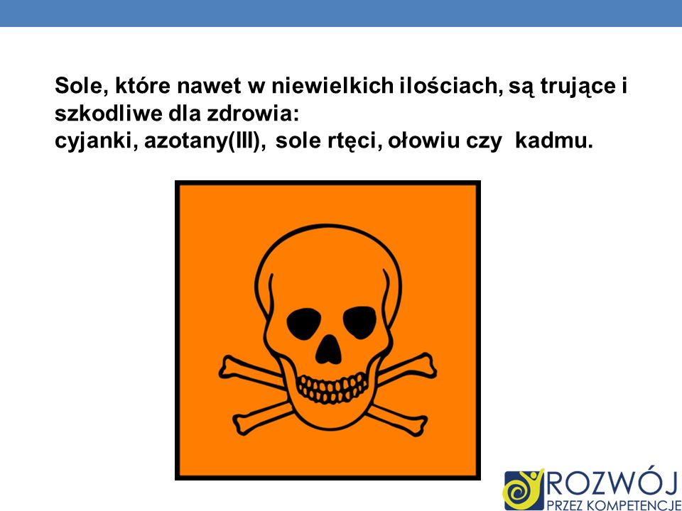 Sole, które nawet w niewielkich ilościach, są trujące i szkodliwe dla zdrowia: cyjanki, azotany(III), sole rtęci, ołowiu czy kadmu.