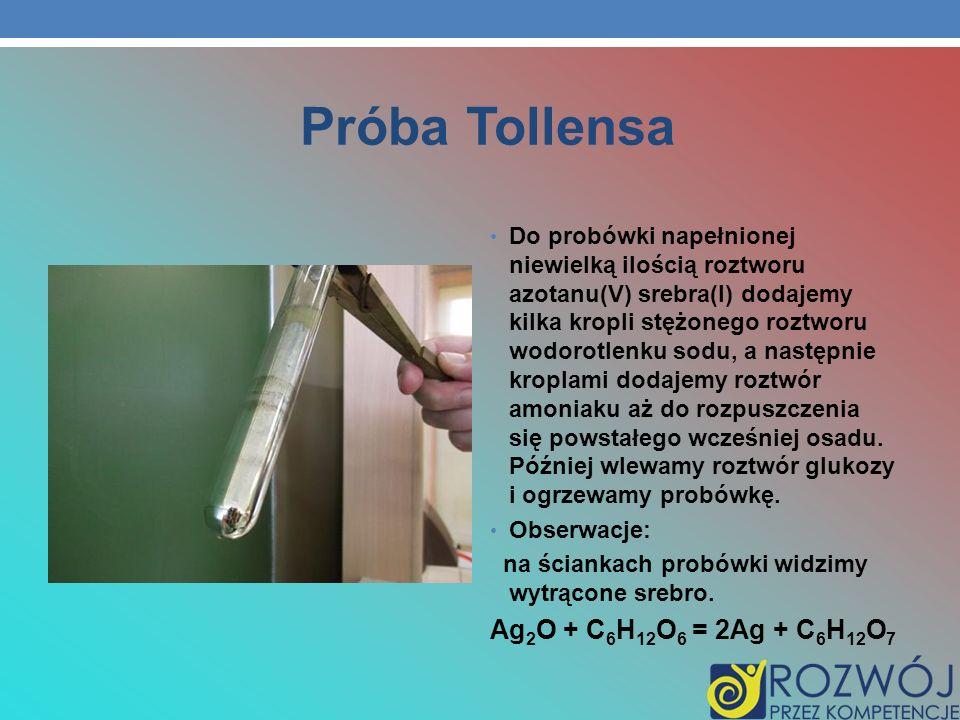 Próba Tollensa Ag2O + C6H12O6 = 2Ag + C6H12O7