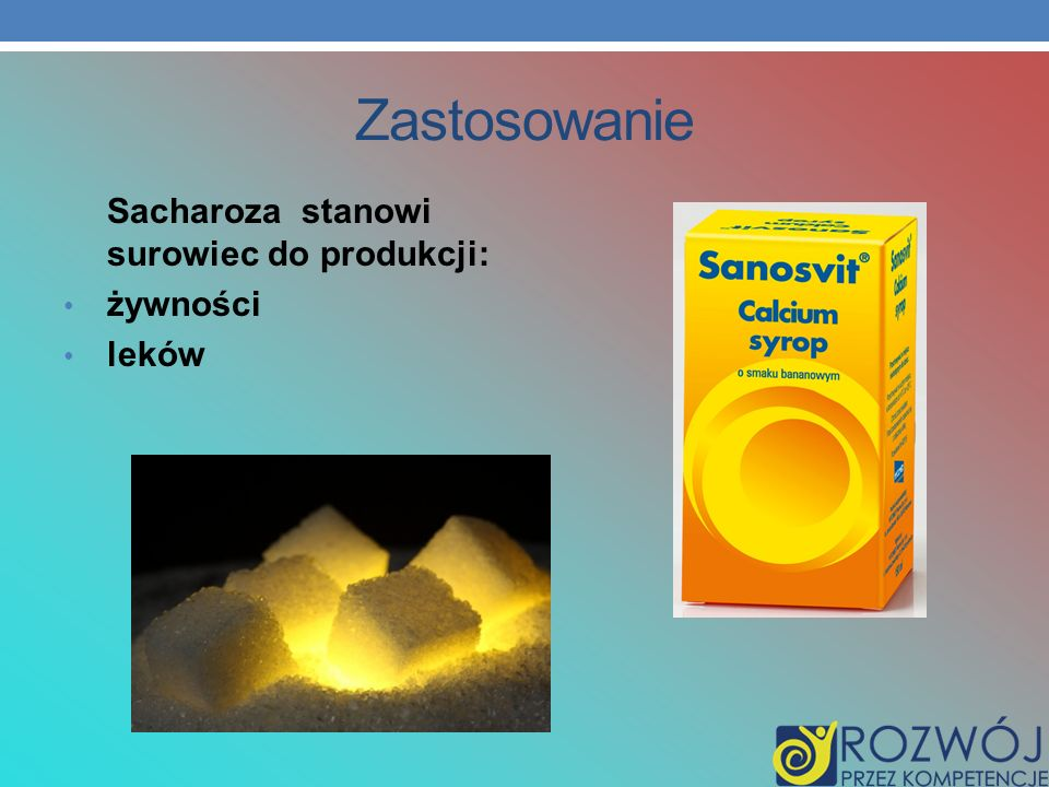 Zastosowanie Sacharoza stanowi surowiec do produkcji: żywności leków