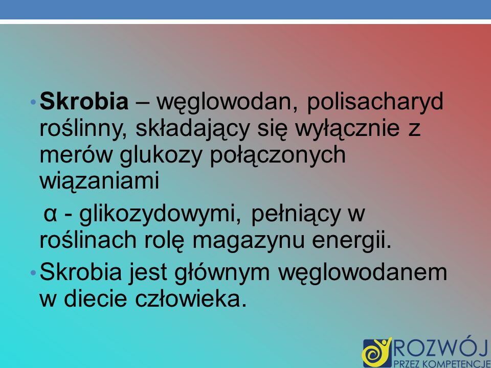 Skrobia – węglowodan, polisacharyd roślinny, składający się wyłącznie z merów glukozy połączonych wiązaniami