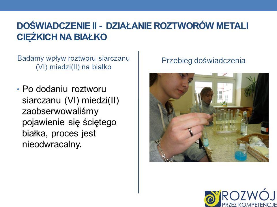 DOświadczenie II - Działanie roztworów metali ciężkich na białko