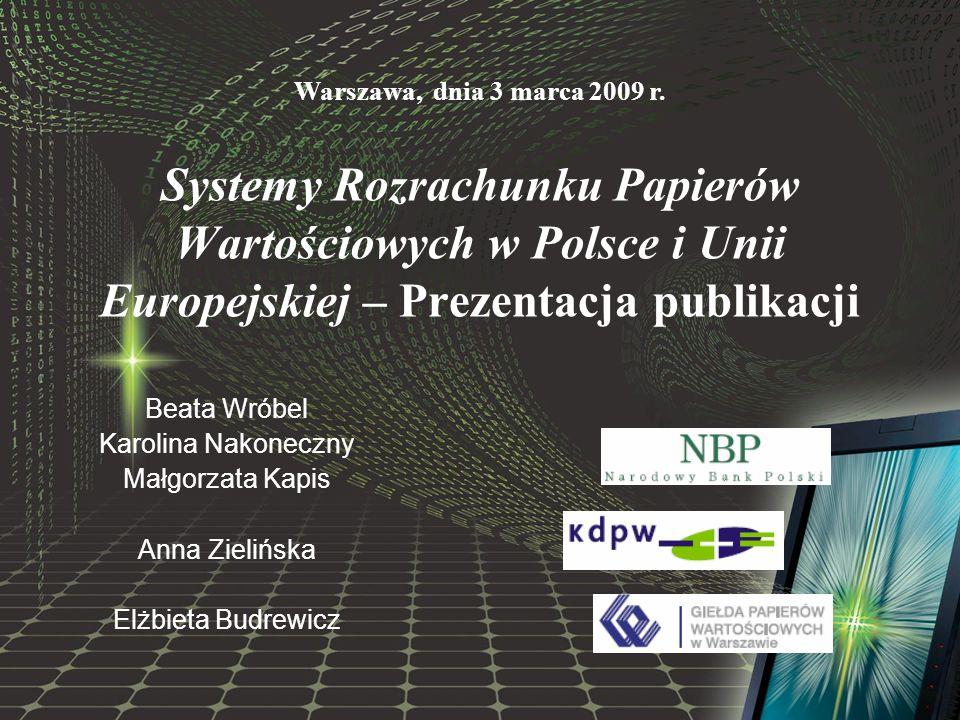 Warszawa, dnia 3 marca 2009 r. Systemy Rozrachunku Papierów Wartościowych w Polsce i Unii Europejskiej – Prezentacja publikacji.