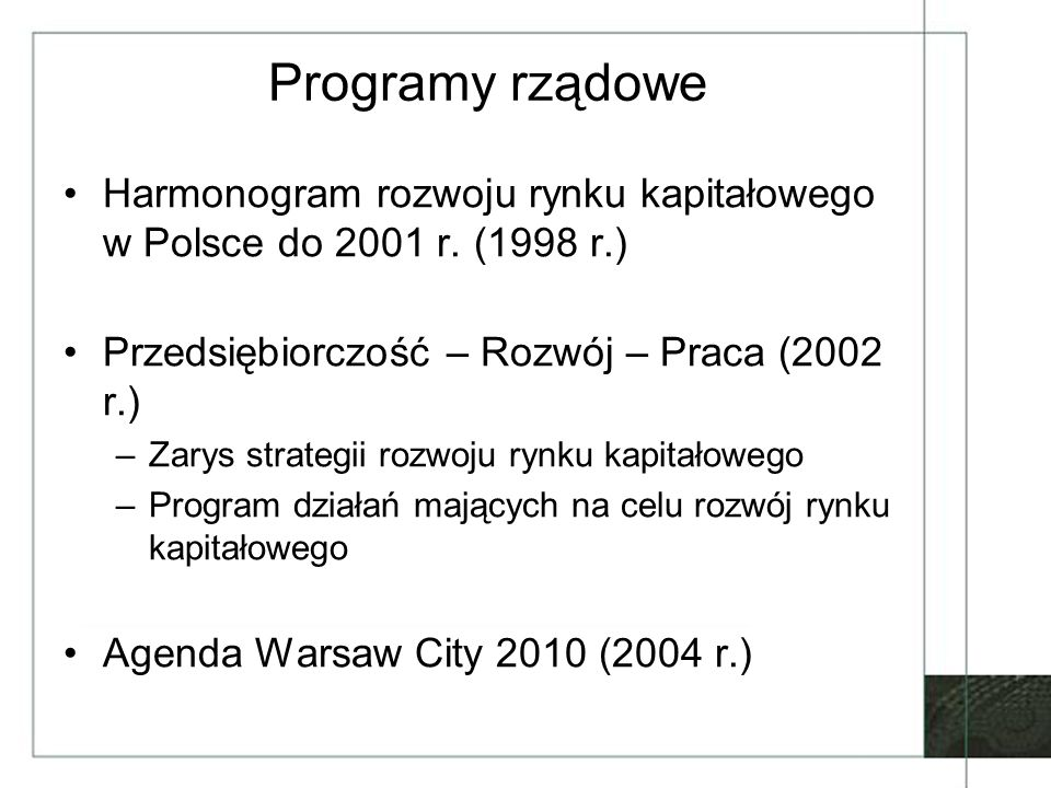 Programy rządoweHarmonogram rozwoju rynku kapitałowego w Polsce do 2001 r. (1998 r.) Przedsiębiorczość – Rozwój – Praca (2002 r.)
