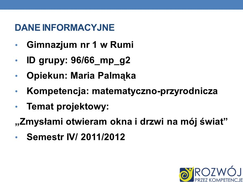 Dane INFORMACYJNE Gimnazjum nr 1 w Rumi. ID grupy: 96/66_mp_g2. Opiekun: Maria Palmąka. Kompetencja: matematyczno-przyrodnicza.