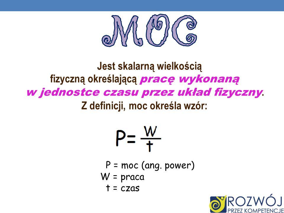 MocJest skalarną wielkością fizyczną określającą pracę wykonaną w jednostce czasu przez układ fizyczny. Z definicji, moc określa wzór: