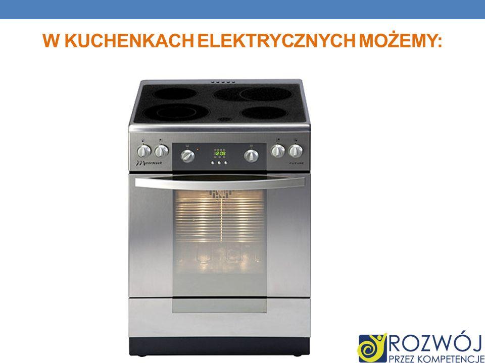 W kuchenkach elektrycznych możemy:
