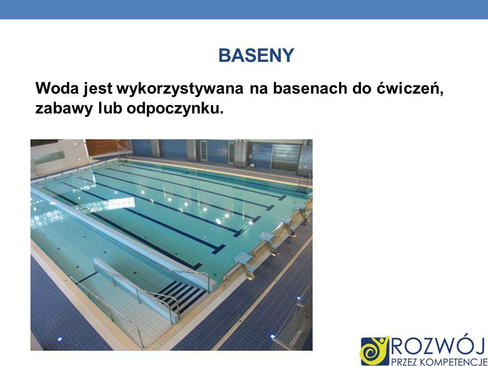 baseny Woda jest wykorzystywana na basenach do ćwiczeń, zabawy lub odpoczynku.