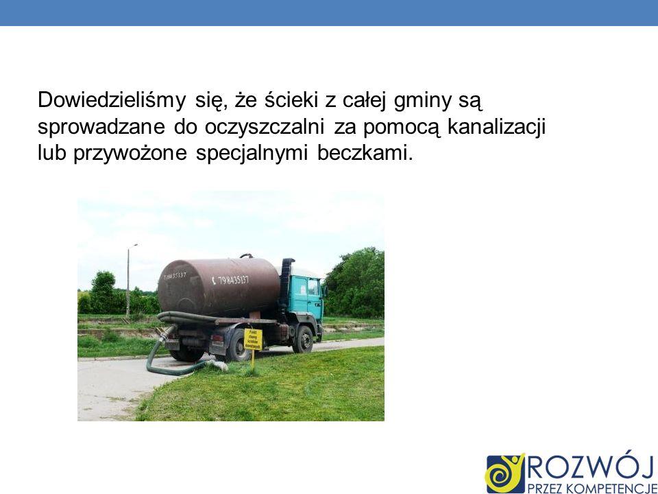 Dowiedzieliśmy się, że ścieki z całej gminy są sprowadzane do oczyszczalni za pomocą kanalizacji lub przywożone specjalnymi beczkami.