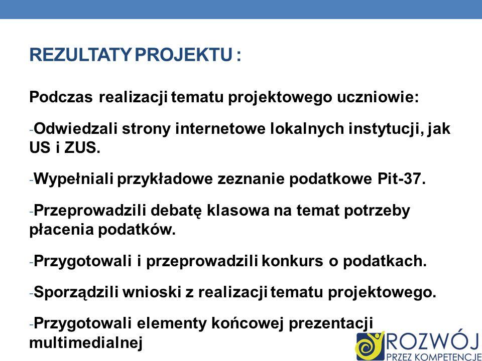 Rezultaty projektu : Podczas realizacji tematu projektowego uczniowie: