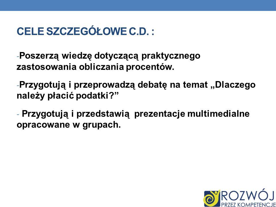 Cele szczegółowe c.d. : Poszerzą wiedzę dotyczącą praktycznego zastosowania obliczania procentów.