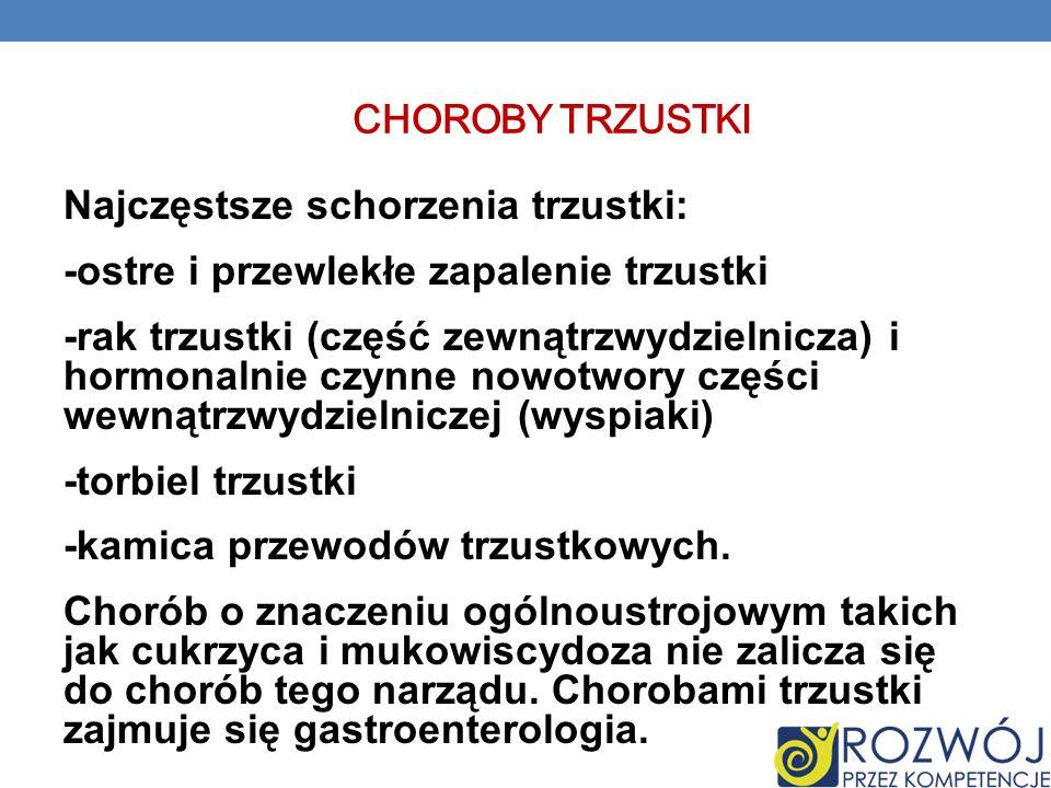 Choroby trzustki Najczęstsze schorzenia trzustki: -ostre i przewlekłe zapalenie trzustki.