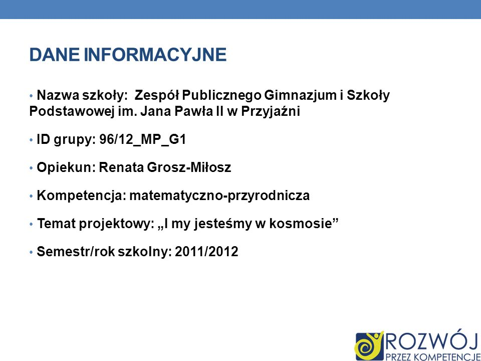 Dane INFORMACYJNE Nazwa szkoły: Zespół Publicznego Gimnazjum i Szkoły Podstawowej im. Jana Pawła II w Przyjaźni.