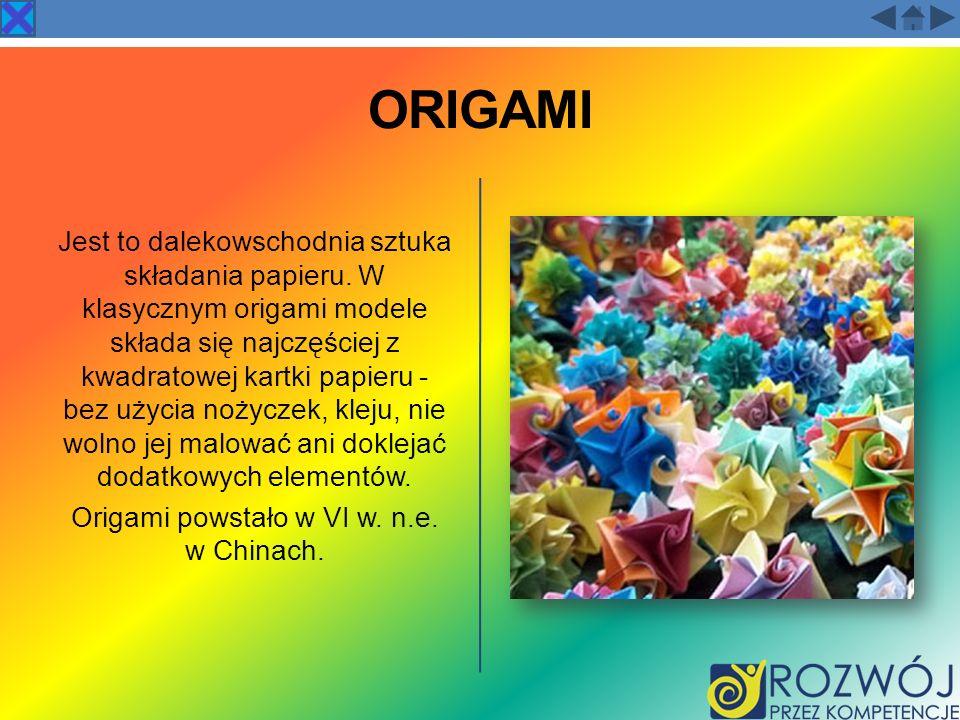 Origami powstało w VI w. n.e. w Chinach.