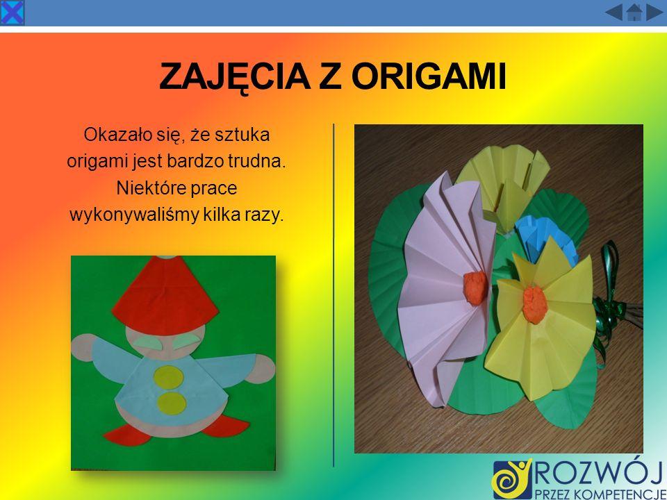 ZAJĘCIA Z ORIGAMI Okazało się, że sztuka origami jest bardzo trudna.