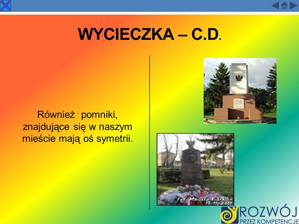 Również pomniki, znajdujące się w naszym mieście mają oś symetrii.