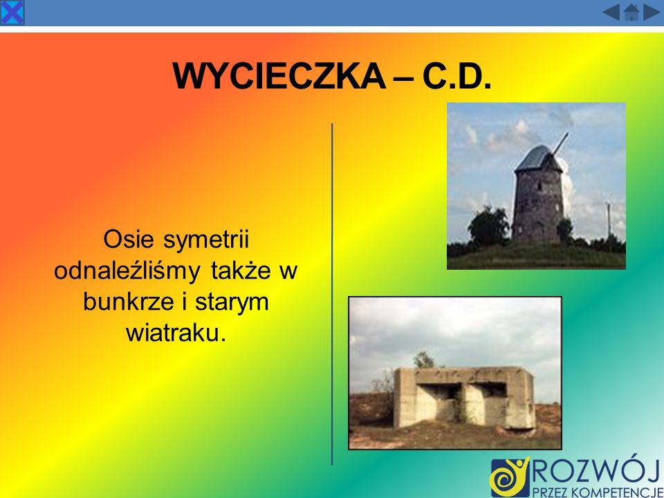 Osie symetrii odnaleźliśmy także w bunkrze i starym wiatraku.