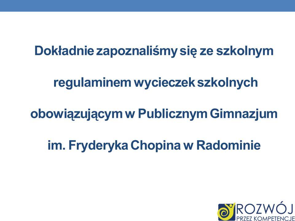 Dokładnie zapoznaliśmy się ze szkolnym regulaminem wycieczek szkolnych obowiązującym w Publicznym Gimnazjum im.