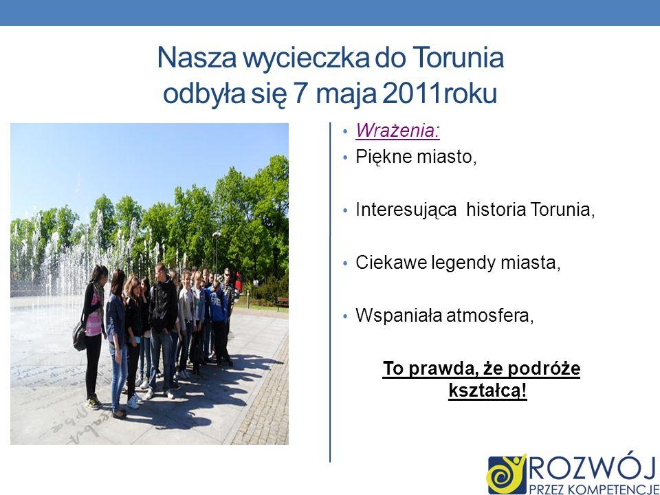 Nasza wycieczka do Torunia odbyła się 7 maja 2011roku