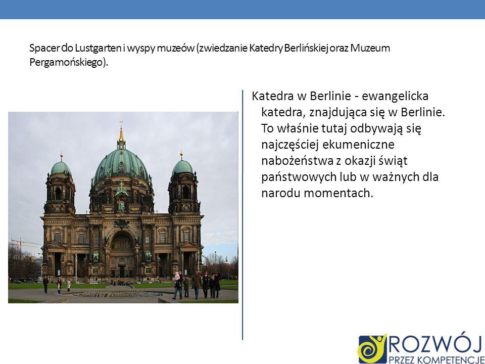 Spacer do Lustgarten i wyspy muzeów (zwiedzanie Katedry Berlińskiej oraz Muzeum Pergamońskiego).