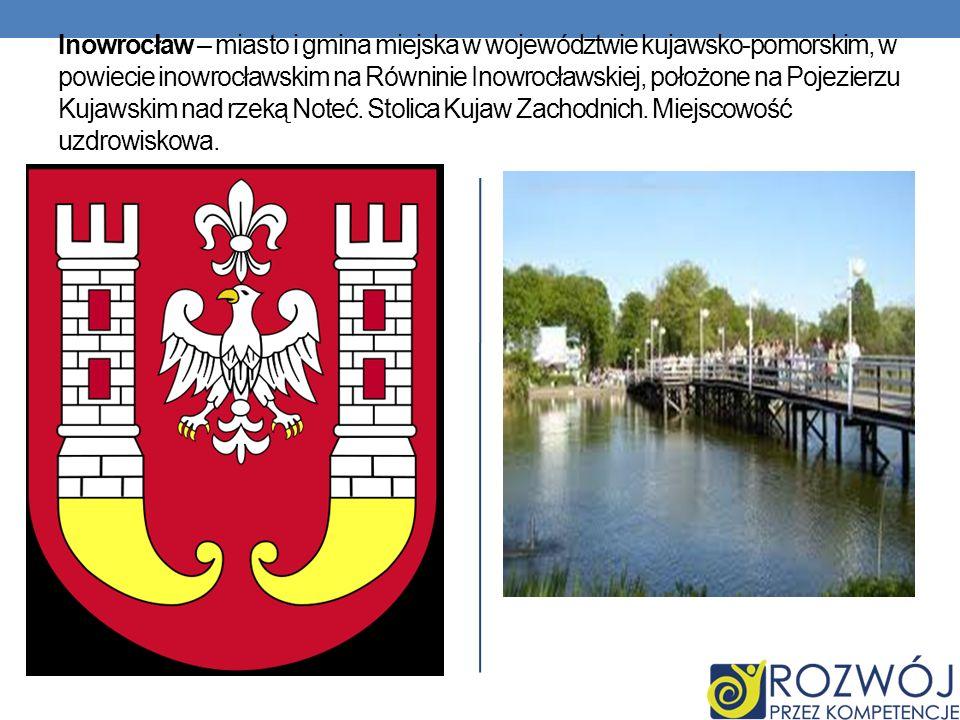 Inowrocław – miasto i gmina miejska w województwie kujawsko-pomorskim, w powiecie inowrocławskim na Równinie Inowrocławskiej, położone na Pojezierzu Kujawskim nad rzeką Noteć.