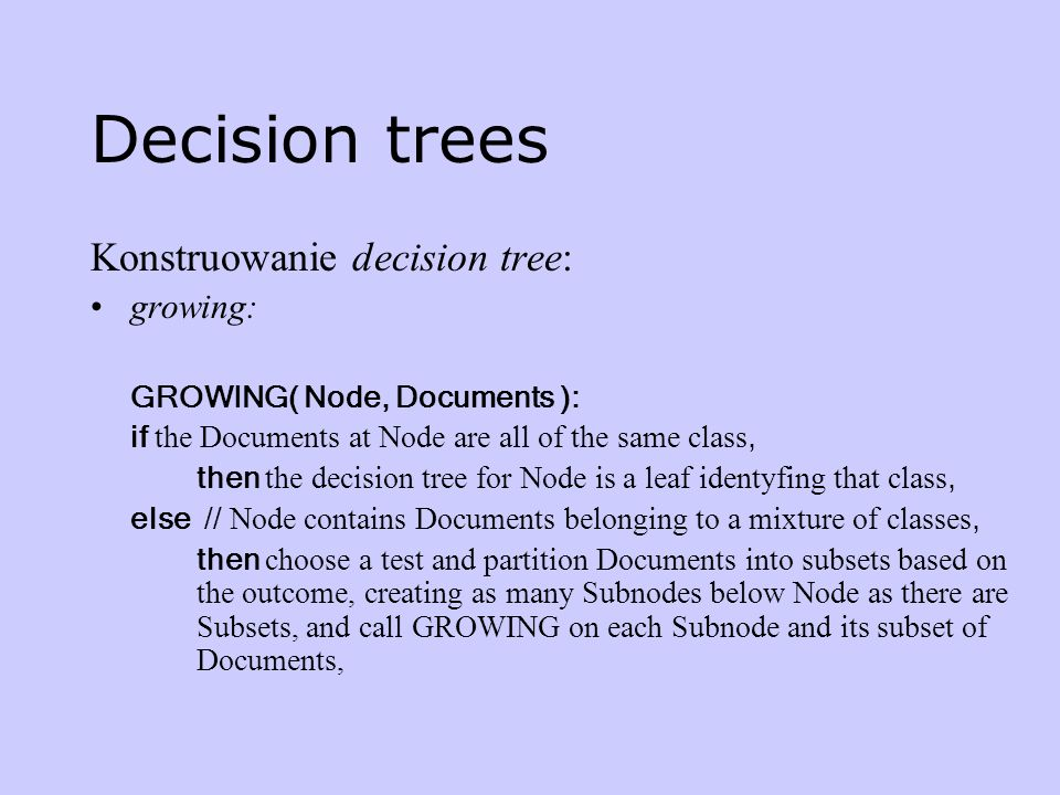 Decision trees Konstruowanie decision tree: growing: