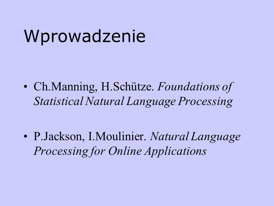 Wprowadzenie Ch.Manning, H.Schütze. Foundations of Statistical Natural Language Processing.