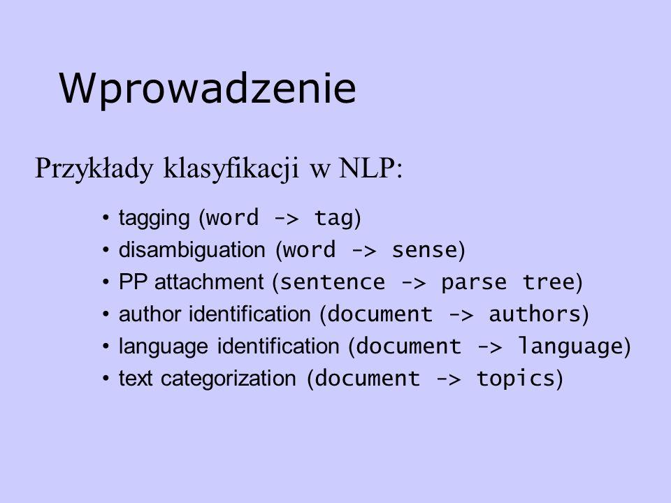 Wprowadzenie Przykłady klasyfikacji w NLP: tagging (word -> tag)