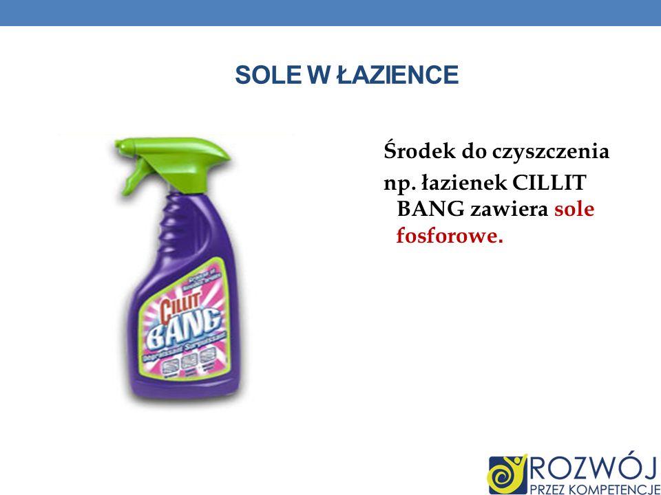 Sole w łazience Środek do czyszczenia np. łazienek CILLIT BANG zawiera sole fosforowe.