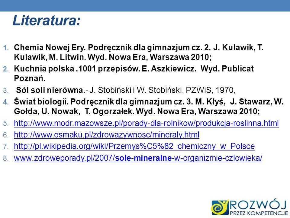 Literatura:Chemia Nowej Ery. Podręcznik dla gimnazjum cz. 2. J. Kulawik, T. Kulawik, M. Litwin. Wyd. Nowa Era, Warszawa 2010;