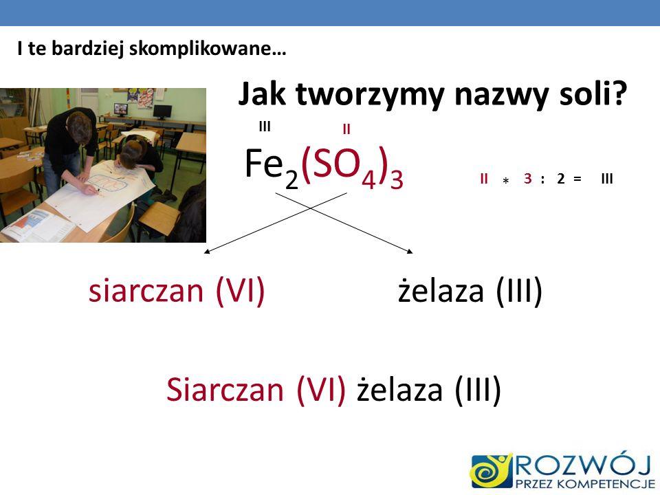 Fe2(SO4)3 Jak tworzymy nazwy soli siarczan (VI) żelaza (III)