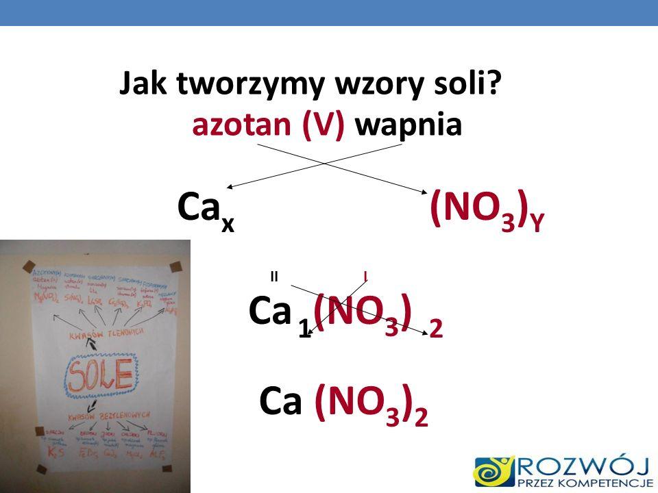 Cax (NO3)Y Ca (NO3) Ca (NO3)2 Jak tworzymy wzory soli
